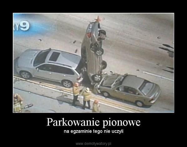 Parkowanie pionowe – na egzaminie tego nie uczyli