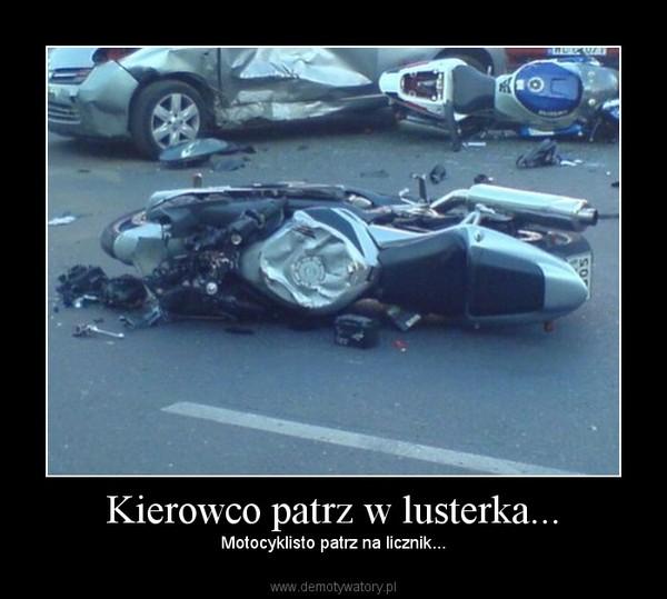 Kierowco patrz w lusterka... – Motocyklisto patrz na licznik...