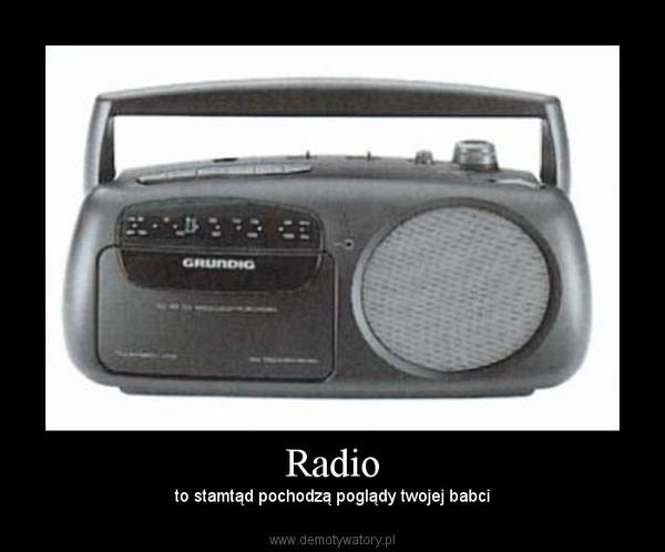 Radio – to stamtąd pochodzą poglądy twojej babci