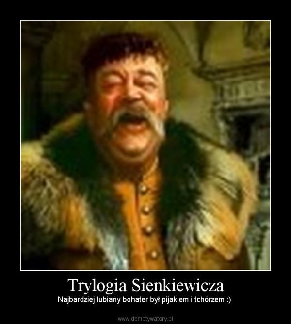 Trylogia Sienkiewicza – Najbardziej lubiany bohater był pijakiem i tchórzem :)