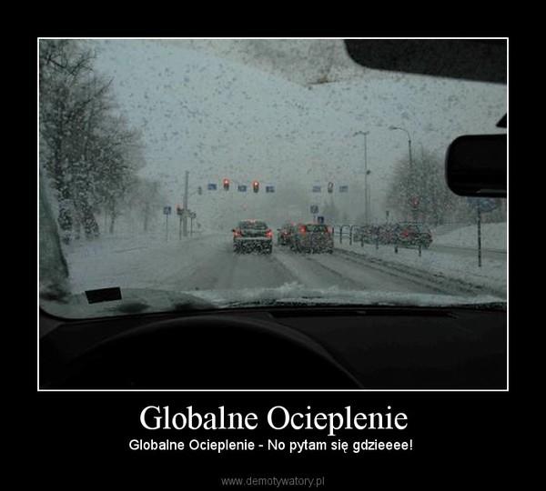 Globalne Ocieplenie – Globalne Ocieplenie - No pytam się gdzieeee!