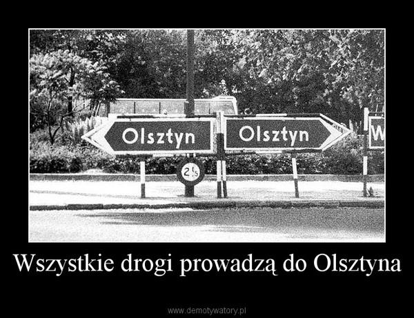 Wszystkie drogi prowadzą do Olsztyna –