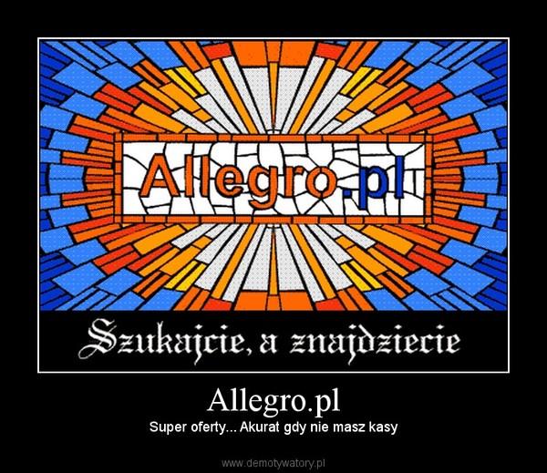 Allegro.pl – Super oferty... Akurat gdy nie masz kasy