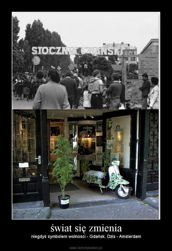 świat się zmienia – niegdyś symbolem wolnosci - Gdańsk. Dzis - Amsterdam