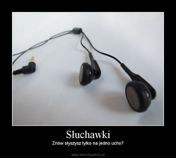 Słuchawki – Znów słyszysz tylko na jedno ucho?