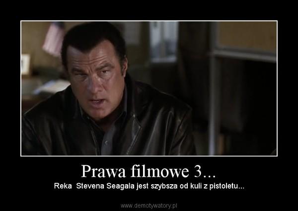 Prawa filmowe 3... – Reka  Stevena Seagala jest szybsza od kuli z pistoletu...