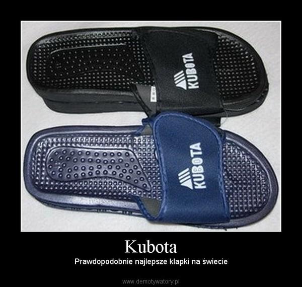 Kubota – Prawdopodobnie najlepsze klapki na świecie