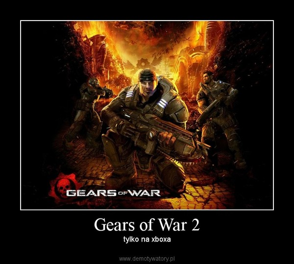 Gears of War 2 – tylko na xboxa