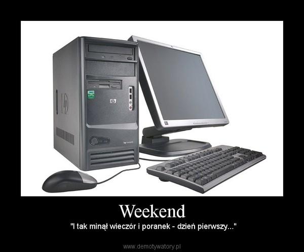 """Weekend –  """"I tak minął wieczór i poranek - dzień pierwszy..."""""""