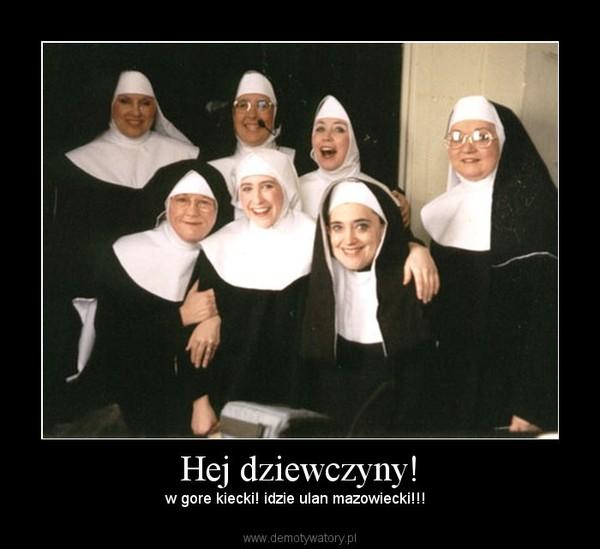 Hej dziewczyny! – w gore kiecki! idzie ulan mazowiecki!!!
