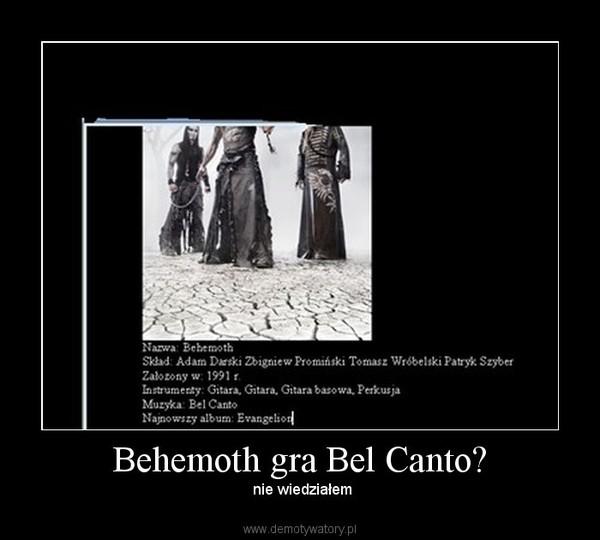 Behemoth gra Bel Canto? –  nie wiedziałem