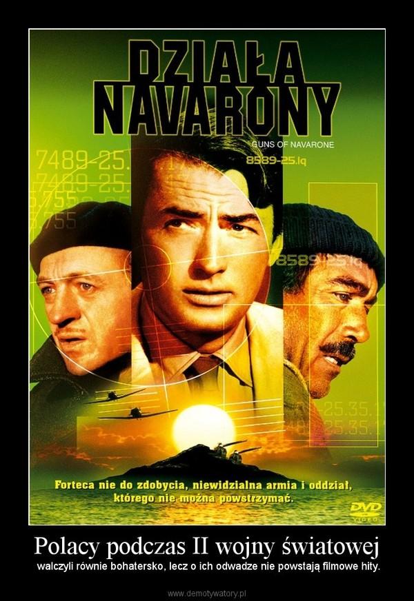 Polacy podczas II wojny światowej –  walczyli równie bohatersko, lecz o ich odwadze nie powstają filmowe hity.
