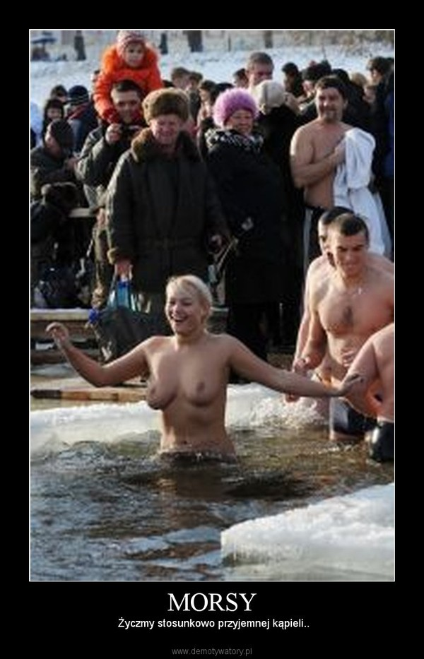 MORSY –  Życzmy stosunkowo przyjemnej kąpieli..