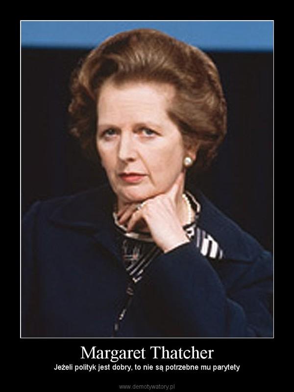 Margaret Thatcher – Jeżeli polityk jest dobry, to nie są potrzebne mu parytety