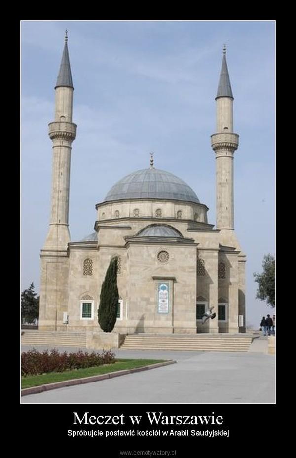 Meczet w Warszawie – Spróbujcie postawić kościół w Arabii Saudyjskiej