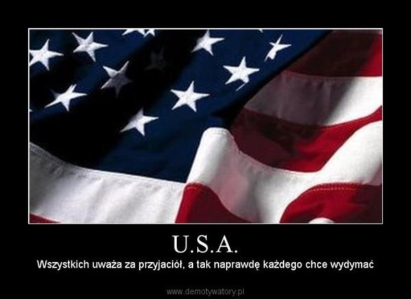 U.S.A. – Wszystkich uważa za przyjaciół, a tak naprawdę każdego chce wydymać