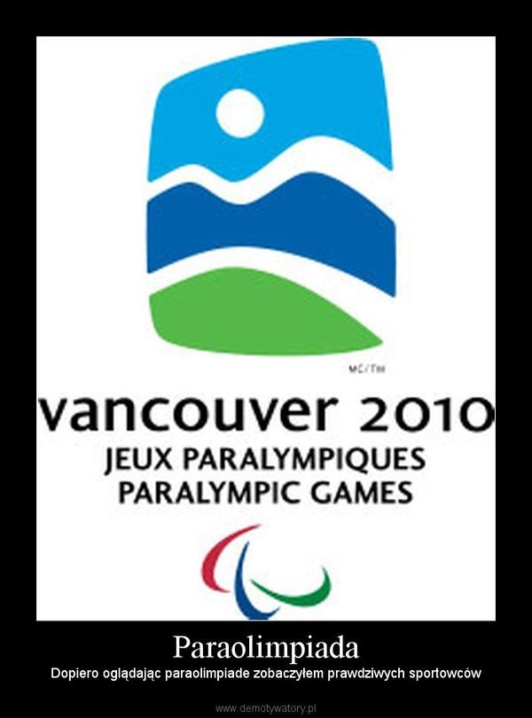 Paraolimpiada – Dopiero oglądając paraolimpiade zobaczyłem prawdziwych sportowców