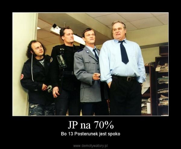 JP na 70% – Bo 13 Posterunek jest spoko