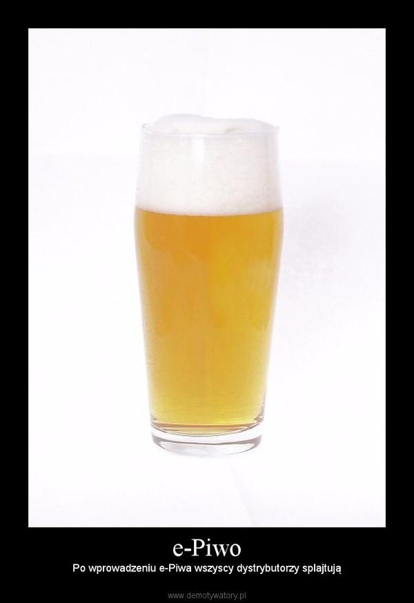 e-Piwo – Po wprowadzeniu e-Piwa wszyscy dystrybutorzy splajtują