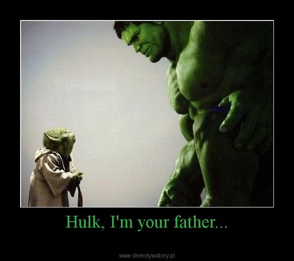 Hulk, I'm your father... –