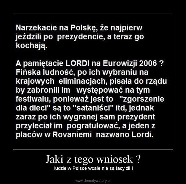 Jaki z tego wniosek ? –  ludzie w Polsce wcale nie są tacy źli !