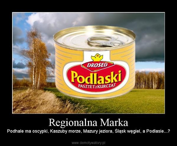 Regionalna Marka – Podhale ma oscypki, Kaszuby morze, Mazury jeziora, Śląsk węgiel, a Podlasie...?