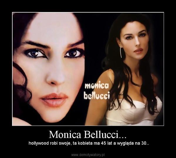 Monica Bellucci... –  hollywood robi swoje, ta kobieta ma 45 lat a wygląda na 30..
