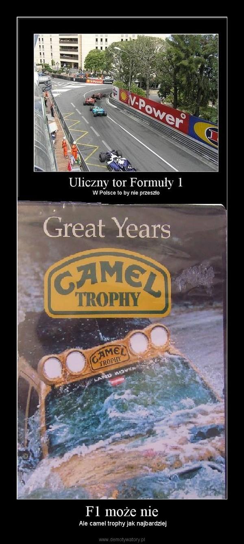 F1 może nie –  Ale camel trophy jak najbardziej