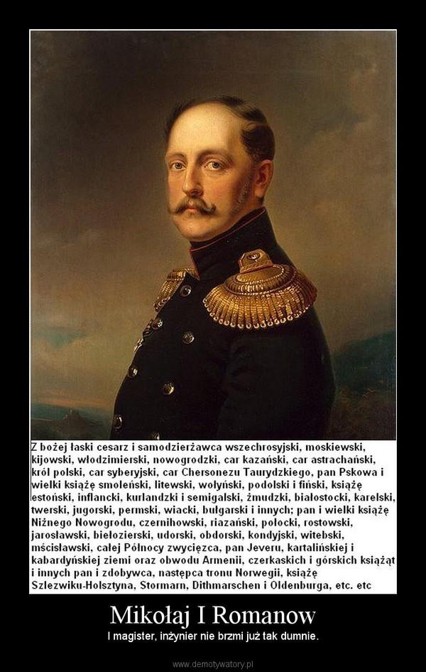 Mikołaj I Romanow – I magister, inżynier nie brzmi już tak dumnie.