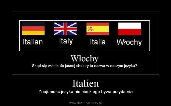Italien –  Znajomość jezyka niemieckiego bywa przydatnia.