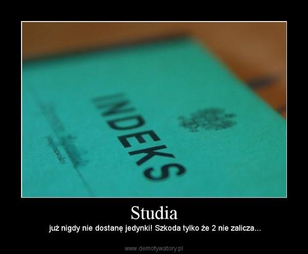 Studia –  już nigdy nie dostanę jedynki! Szkoda tylko że 2 nie zalicza...