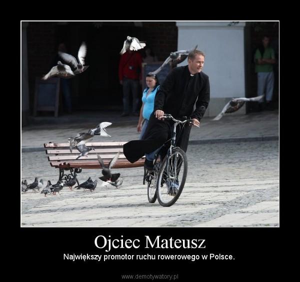 Ojciec Mateusz – Największy promotor ruchu rowerowego w Polsce.