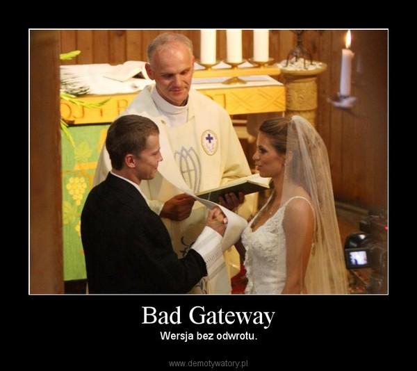 Bad Gateway – Wersja bez odwrotu.