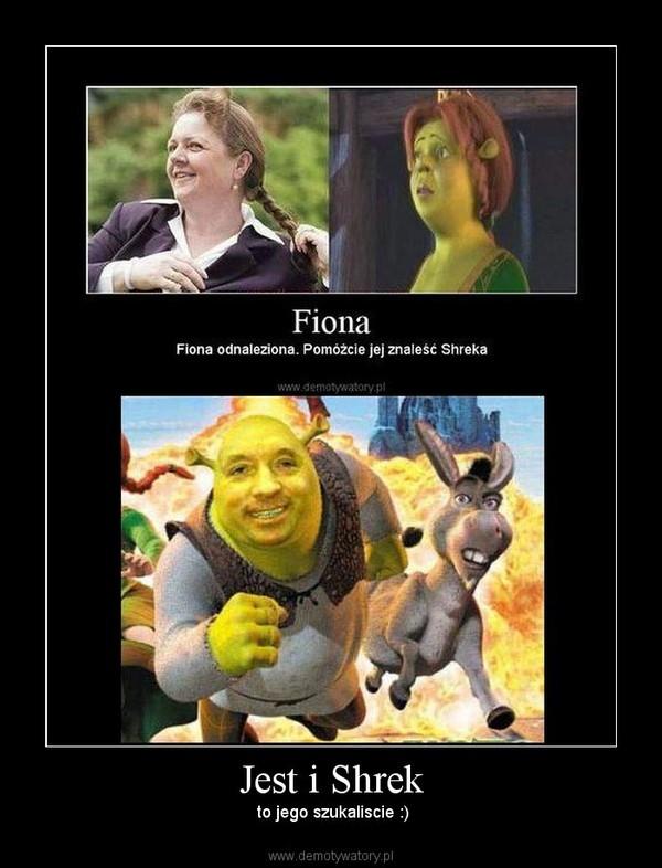 Jest i Shrek –  to jego szukaliscie :)