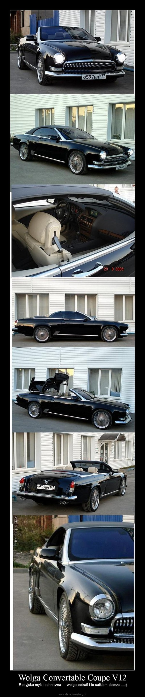 Wolga Convertable Coupe V12 –  Rosyjska myśl techniczna---  wolga potrafi i to calkiem dobrze ....:)