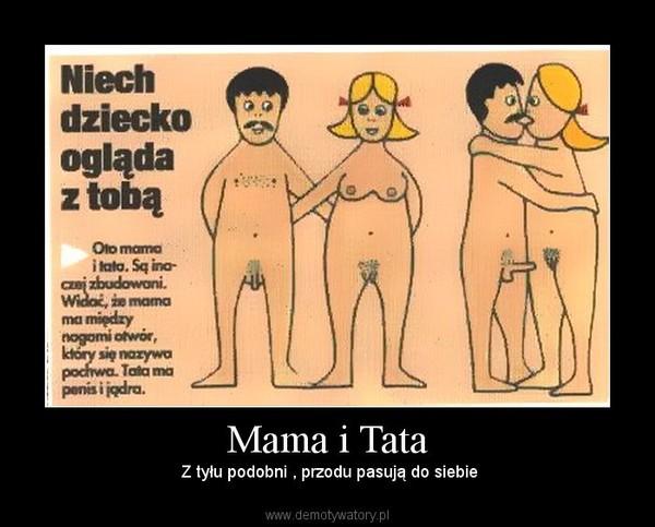 Mama i Tata –  Z tyłu podobni , przodu pasują do siebie
