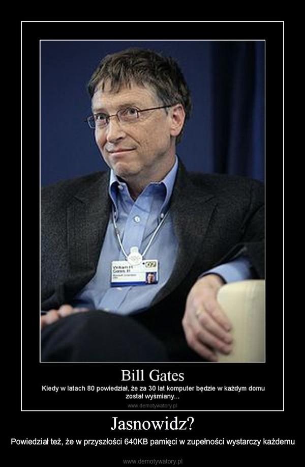 Jasnowidz? – Powiedział też, że w przyszłości 640KB pamięci w zupełności wystarczy każdemu