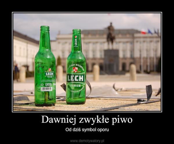 Dawniej zwykłe piwo – Od dziś symbol oporu