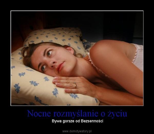 Nocne rozmyślanie o życiu –  Bywa gorsze od Bezsenności