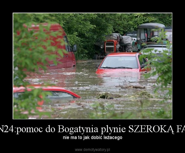 TVN24:pomoc do Bogatynia plynie SZEROKĄ FALĄ –  nie ma to jak dobić leżacego