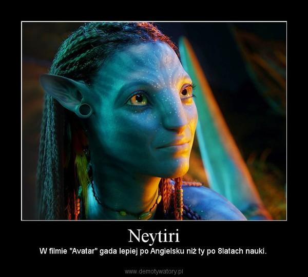 """Neytiri – W filmie """"Avatar"""" gada lepiej po Angielsku niż ty po 8latach nauki."""