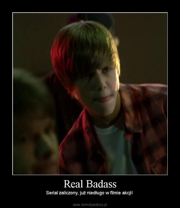 Real Badass – Serial zaliczony, już niedługo w filmie akcji!