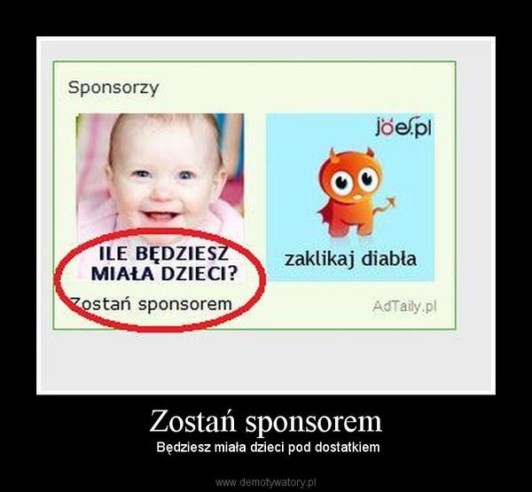 Zostań sponsorem –  Będziesz miała dzieci pod dostatkiem