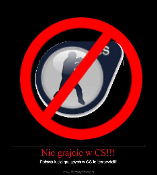 Nie grajcie w CS!!! – Połowa ludzi grających w CS to terroryści!!!
