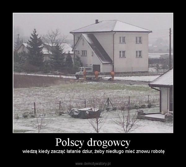 Polscy drogowcy –  wiedzą kiedy zacząć łatanie dziur, żeby niedługo mieć znowu robotę