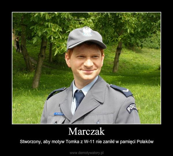 Marczak – Stworzony, aby motyw Tomka z W-11 nie zanikł w pamięci Polaków