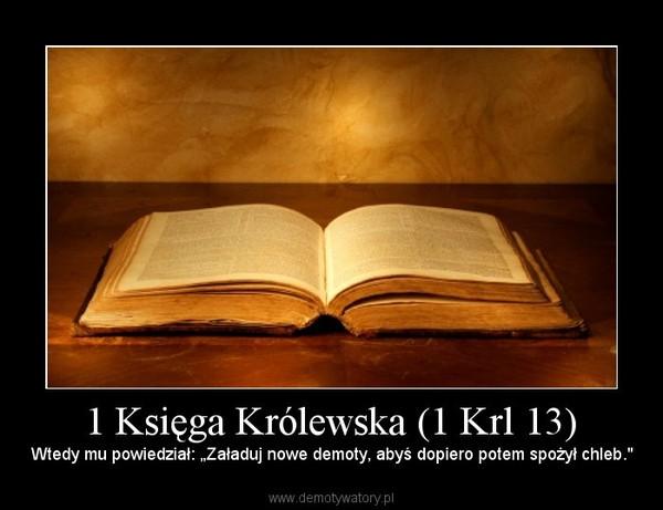 """1 Księga Królewska (1 Krl 13) – Wtedy mu powiedział: """"Załaduj nowe demoty, abyś dopiero potem spożył chleb."""""""