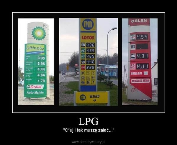 "LPG – ""C*uj i tak muszę zalać..."""