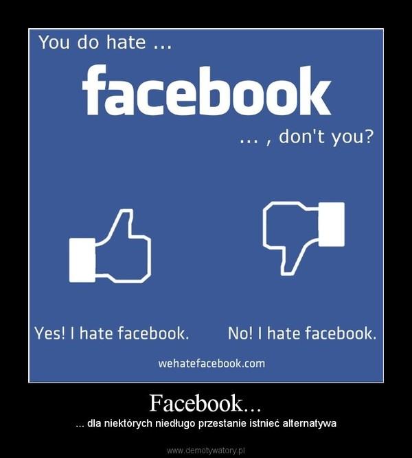 Facebook... – ... dla niektórych niedługo przestanie istnieć alternatywa