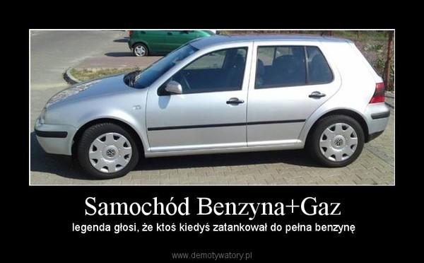 Samochód Benzyna+Gaz – legenda głosi, że ktoś kiedyś zatankował do pełna benzynę